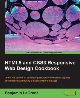HTML5 and CSS3 Responsive Web Design Cookbook, Benjamin LaGrone