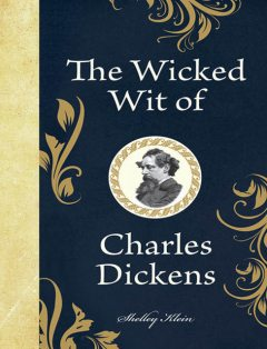 The Wicked Wit of Charles Dickens, Shelley Klein