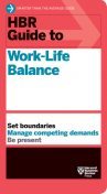 HBR Guide to Work-Life Balance, Harvard Business Review, Peter Bregman, Stewart D.Friedman, Elizabeth Grace Saunders, Daisy Wademan Dowling
