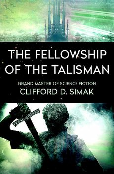 The Fellowship of the Talisman, Clifford Simak