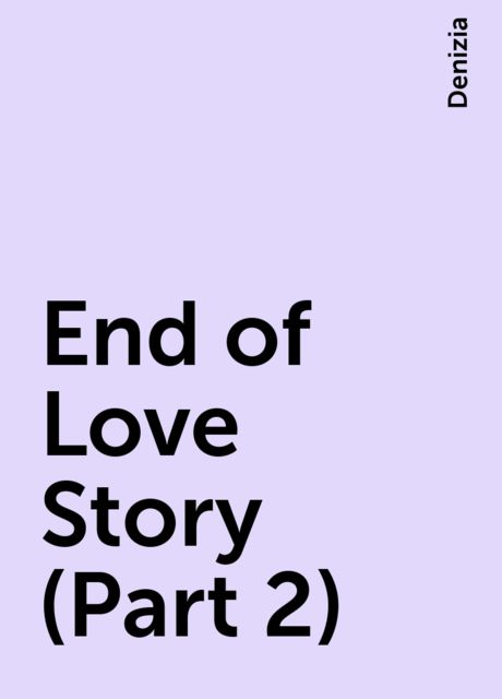 End of Love Story (Part 2), Denizia