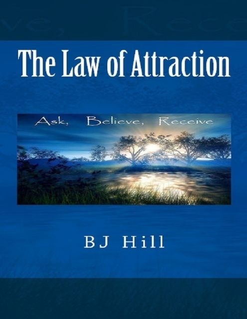 The Law of Attraction, BJ Hill