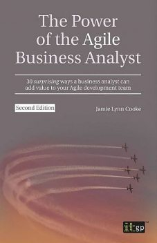 The Power of the Agile Business Analyst, second edition, Jamie Lynn Cooke