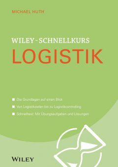 Wiley-Schnellkurs Logistik, Michael Huth