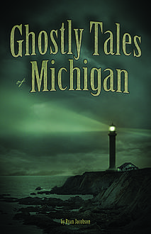 Ghostly Tales of Michigan, Ryan Jacobson