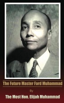 The Future Master Fard Muhammad, Honorable Elijah Muhammad