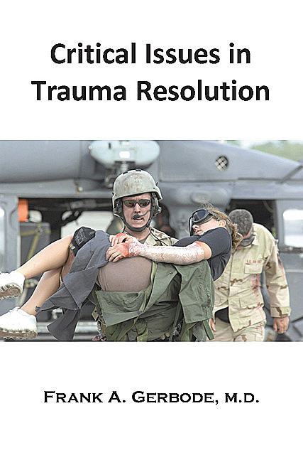 Critical Issues in Trauma Resolution, Frank A.Gerbode
