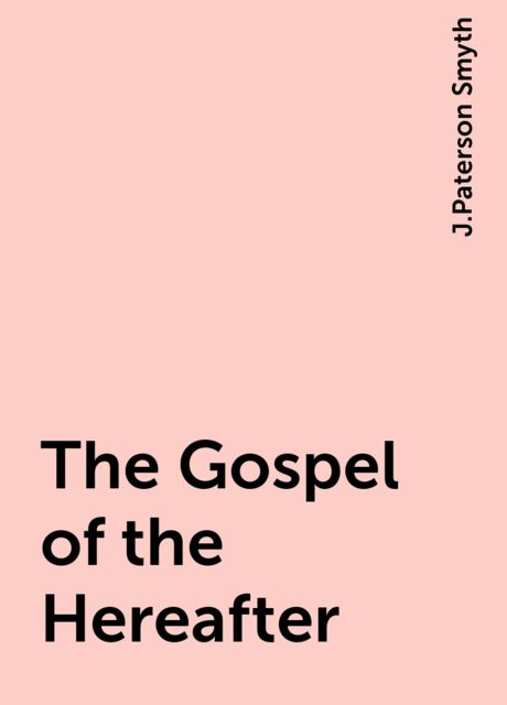 The Gospel of the Hereafter, J.Paterson Smyth