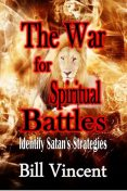 The War for Spiritual Battles, Bill Vincent