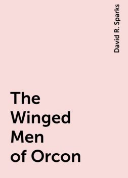 The Winged Men of Orcon, David R. Sparks
