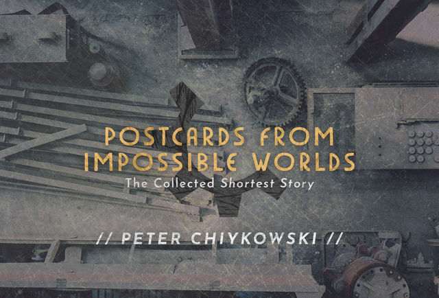 Postcards From Impossible Worlds, James Miller, Robert Shearman, Helen Marshall, Sandra Kasturi, Peter Chiykowski, Jordan Shiveley, Shawn Coss, Sonya Ballantyne