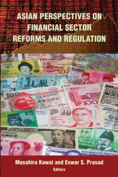 Asian Perspectives on Financial Sector Reforms and Regulation, Eswar Prasad, Masahiro Kawai