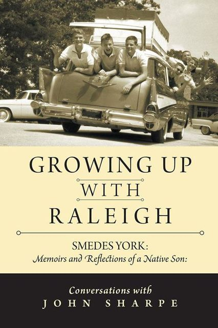 Growing Up With Raleigh: Smedes York Memoirs and Reflections of a Native Son, Conversations With John Sharpe, John Sharpe