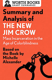 Summary and Analysis of The New Jim Crow: Mass Incarceration in the Age of Colorblindness, Worth Books