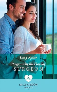Pregnant By The Playboy Surgeon, Lucy Ryder