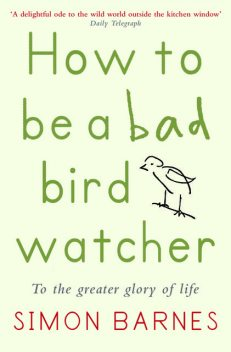 How to be a Bad Birdwatcher, Simon Barnes
