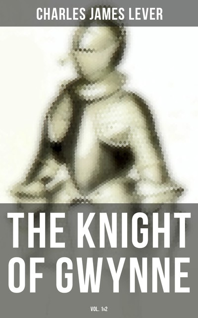 The Knight Of Gwynne (Vol. 1&2), Charles James Lever