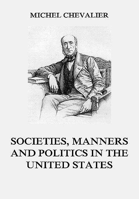 Society, Manners and Politics in the United States, Michel Chevalier