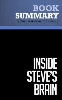 Summary: Inside Steve's Brain – Leander Kahney, BusinessNews Publishing