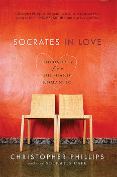 Socrates in Love: Philosophy for a Passionate Heart, Christopher Phillips