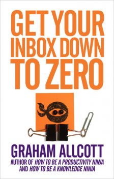Get Your Inbox Down to Zero, Graham Allcott