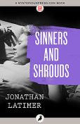 Sinners and Shrouds, Jonathan Latimer