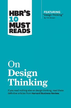 "HBR's 10 Must Reads on Design Thinking (with featured article ""Design Thinking"" By Tim Brown), Clayton Christensen, Tim Brown, Harvard Business Review, Vijay Govindarajan, Indra Nooyi"