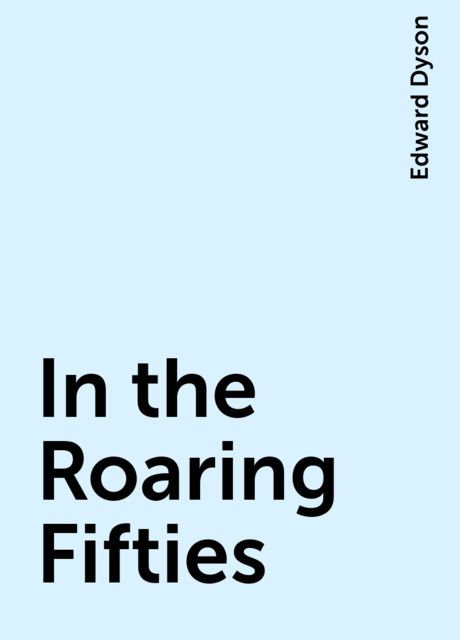 In the Roaring Fifties, Edward Dyson
