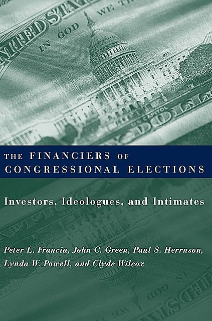 The Financiers of Congressional Elections, John Green, Peter L. Francia, Clyde Wilcox, Lynda W. Powell, Paul S. Herrnson