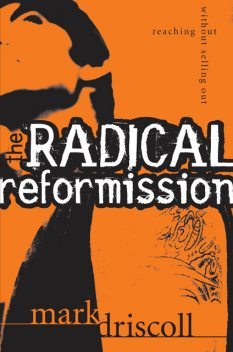 The Radical Reformission, Mark Driscoll