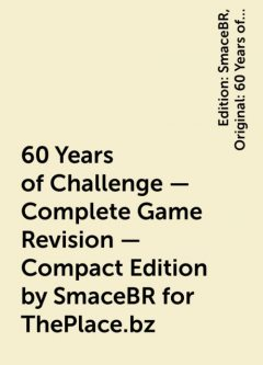 60 Years of Challenge – Complete Game Revision – Compact Edition by SmaceBR for ThePlace.bz, Edition: SmaceBR, Original: 60 Years of Challenge