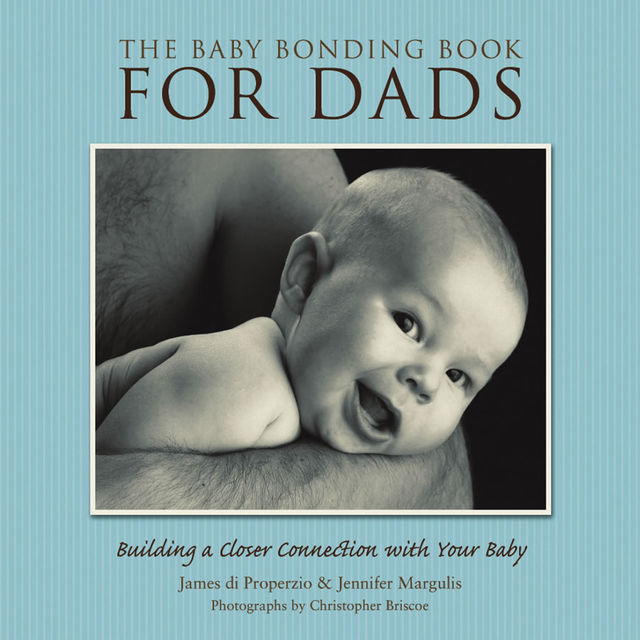 The Baby Bonding Book for Dads, James di Properzio, Jennifer Margulis