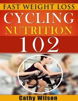 Cycling for Nutrition 102: Fast Weight Loss, Cathy Wilson