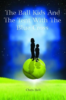 The Ball Kids And The Tent With The Blue Cross, Chris Bell