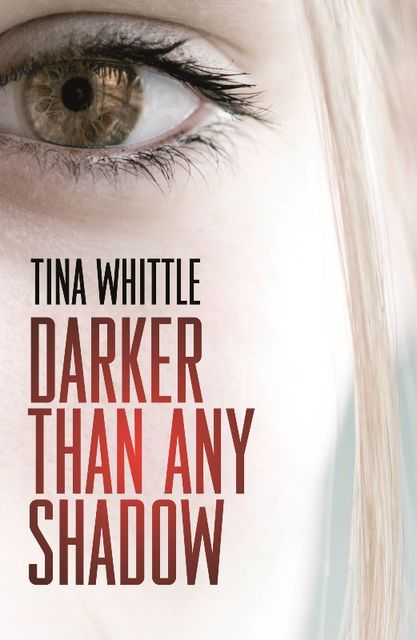 Darker Than Any Shadow, Tina Whittle