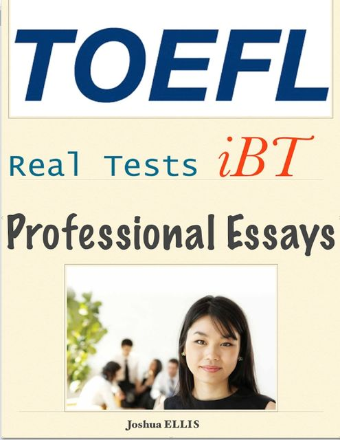 Toefl Ibt Professional Essays – Real Tests, Joshua Ellis