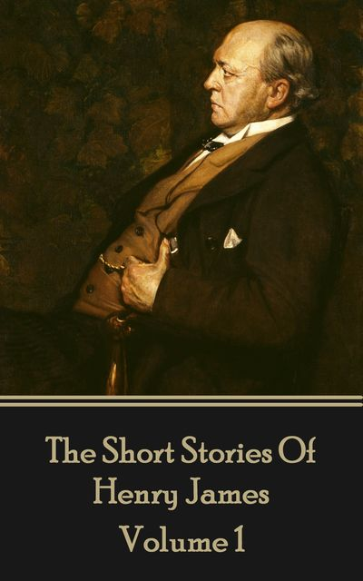 Henry James Short Stories Volume 1, Henry James