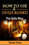 How to Use a Ouija Board the Safe Way, Deran Gray