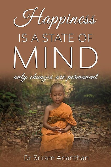 Happiness Is A State of Mind, Sriram Ananthan