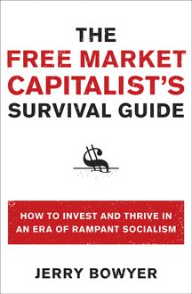 The Free Market Capitalist's Survival Guide, Jerry Bowyer