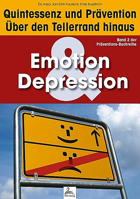 Emotion & Depression: Quintessenz und Prävention, Imre Kusztrich, med. Jan-Dirk Fauteck