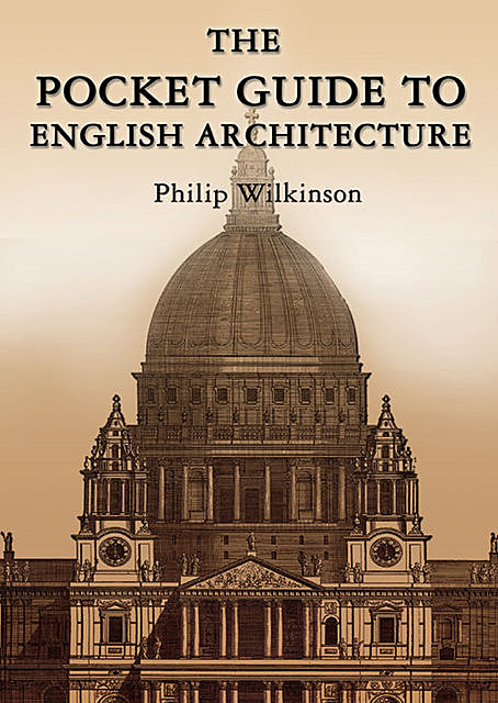 The Pocket Guide to English Architecture, Philip Wilkinson
