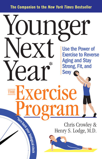 Younger Next Year: The Exercise Program, Chris Crowley, Henry S.Lodge