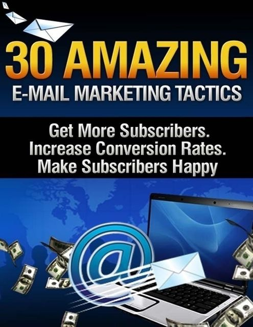 30 Amazing Email Marketing Tactics – Get More Subscribers, Increase Conversion Rates, Make Subscribers Happy, Lucifer Heart