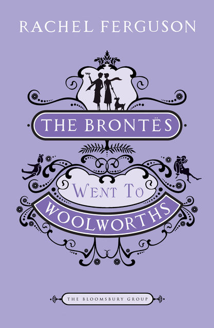 The Brontes Went to Woolworths, Rachel Ferguson