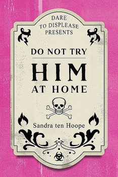 Do Not Try HIM At Home, Sandra ten Hoope