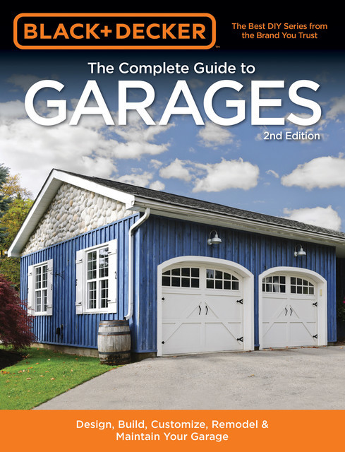 Black & Decker The Complete Guide to Garages 2nd Edition, Chris Marshall