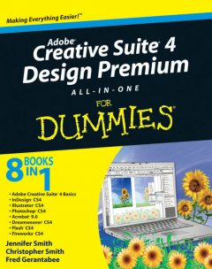 Adobe Creative Suite 4 Design Premium All-in-One For Dummies, Jennifer Smith, Christopher Smith, Fred Gerantabee