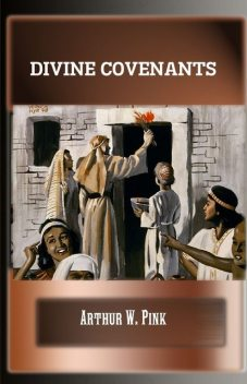 Divine Covenants, Arthur W.Pink