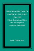 The Organization of American Culture, 1700-1900, Peter Hall